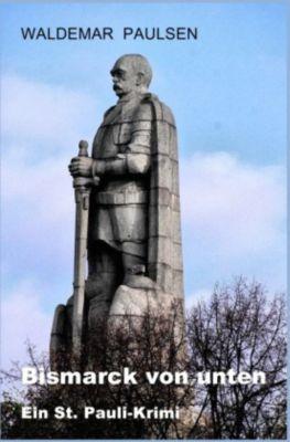 Bismarck von unten - Waldemar Paulsen pdf epub