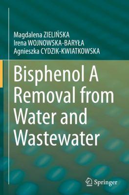 Bisphenol A Removal from Water and Wastewater, Magdalena ZIELINSKA, Irena WOJNOWSKA-BARYLA, Agnieszka CYDZIK-KWIATKOWSKA
