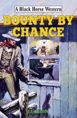 Black Horse Western: Bounty by Chance, J L Guin