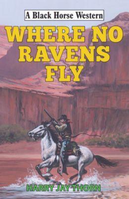 Black Horse Western: Where No Ravens Fly, Harry Jay Thorn