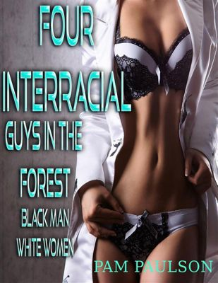 Black Man White Women: Four Interracial Guys in the Forest, Pam Paulson