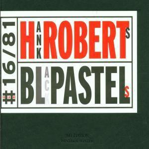 Black Pastels, Hank Roberts