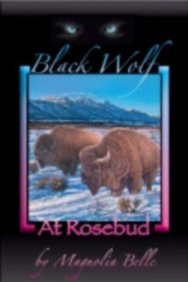 Black Wolf at Rosebud, Magnolia Belle