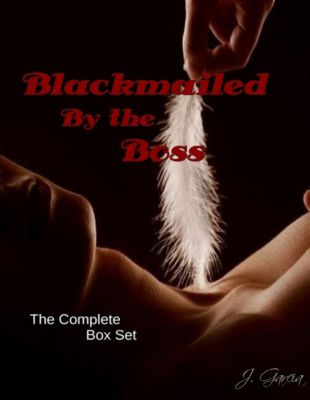 Blackmailed By the Boss the Complete Box Set, J. Garcia