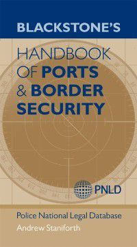 Blackstone's Handbook of Ports & Border Security, Andrew Staniforth, Police National Legal (PNLD) Database