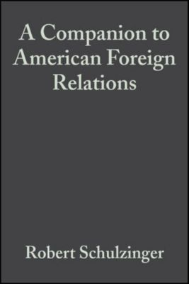Blackwell Companions to American History: A Companion to American Foreign Relations