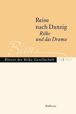 Blätter der Rilke-Gesellschaft: .34/2018 Reise nach Danzig - Rilke und das Drama