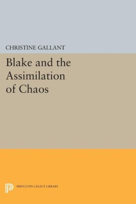 Blake and the Assimilation of Chaos, Christine Gallant