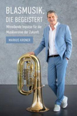 Blasmusik, die begeistert - Markus Kroner |