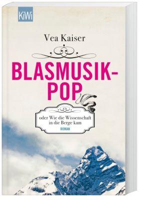 Blasmusikpop oder Wie die Wissenschaft in die Berge kam - Vea Kaiser |