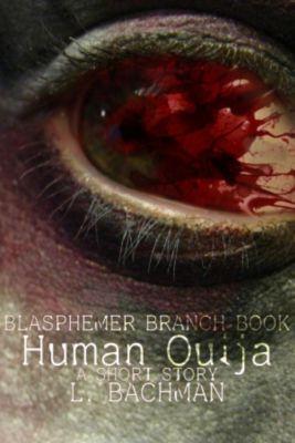 Blasphemer Branch Books: Human Ouija (Blasphemer Branch Books, #1), L. Bachman