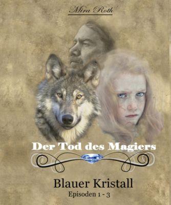 Blauer Kristall: Der Tod des Magiers, Mira Roth