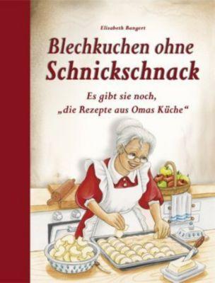 Blechkuchen ohne Schnickschnack, Elisabeth Bangert