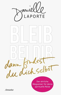 Bleib bei dir - dann findest du dich selbst - Danielle LaPorte pdf epub