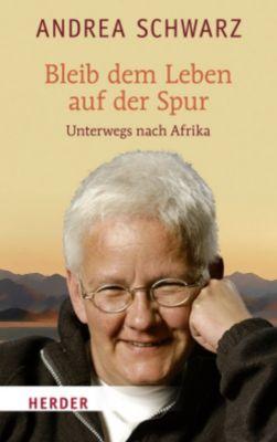 Bleib dem Leben auf der Spur, Andrea Schwarz