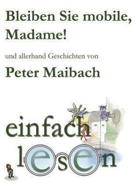 Bleiben Sie mobile, Madame! - Peter Maibach pdf epub