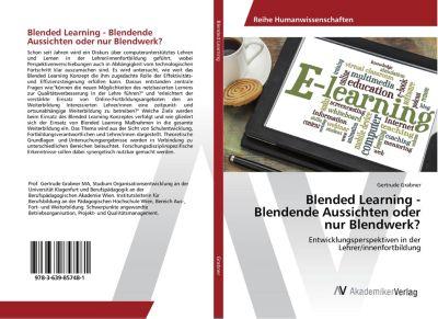 Blended Learning - Blendende Aussichten oder nur Blendwerk? - Gertrude Grabner |