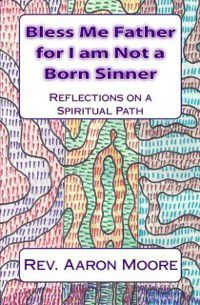 Bless Me Father For I Am Not a Born Sinner, Rev. Aaron Moore