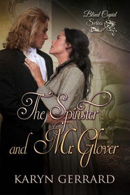 Blind Cupid Series: The Spinster and Mr. Glover (Blind Cupid Series, #1), Karyn Gerrard