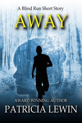 Blind Run Prequel - Short Story: Away (Blind Run Prequel - Short Story), Patricia Lewin