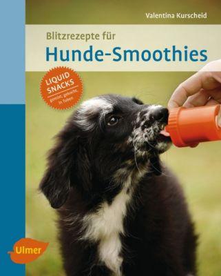 Blitzrezepte für Hunde-Smoothies, Valentina Kurscheid
