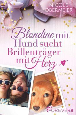Blondine mit Hund sucht Brillenträger mit Herz, Nicole Obermeier