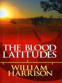 Blood Latitudes, William Harrison