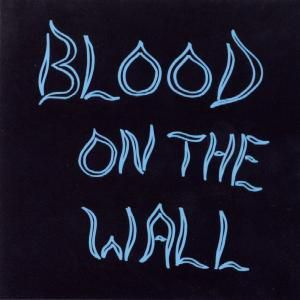Blood on the Wall, Blood On The Wall