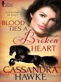 Blood Ties a Broken Heart, Cassandra Hawke