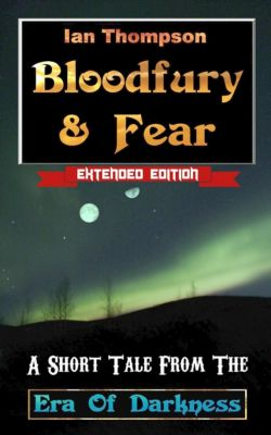 Bloodfury & Fear: A Short Tale From The Era Of Darkness, Ian Thompson