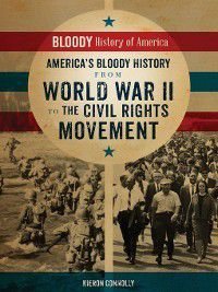 Bloody History of America: America's Bloody History from World War II to the Civil Rights Movement, Kieron Connolly