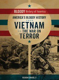 Bloody History of America: America's Bloody History from Vietnam to the War on Terror, Kieron Connolly