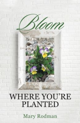 Bloom Where You're Planted, Mary Rodman