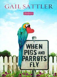 Bloomfield: When Pigs and Parrots Fly, Gail Sattler