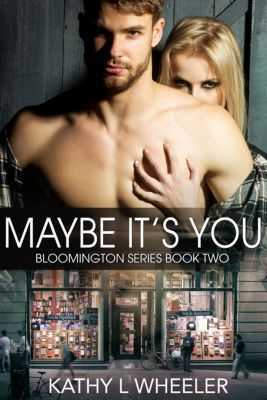 Bloomington Series: Maybe It's You, Kathy L Wheeler