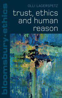 Bloomsbury Ethics: Trust, Ethics and Human Reason, Olli Lagerspetz