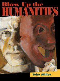 Blow Up the Humanities, Toby Miller