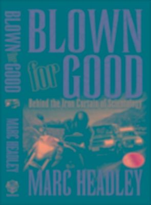 Blown For Good: Behind the Iron Curtain of Scientology, Marc Headley