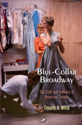 Blue-Collar Broadway, Timothy R. White