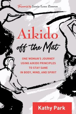 Blue Snake Books: Aikido Off the Mat, Kathy Park