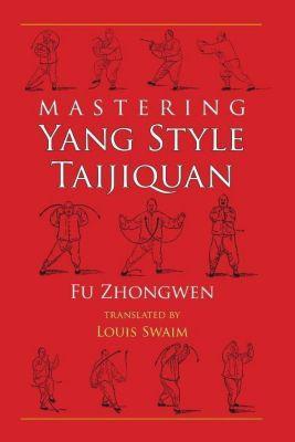 Blue Snake Books: Mastering Yang Style Taijiquan, Fu Zhongwen