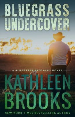 Bluegrass Brothers: Bluegrass Undercover (Bluegrass Brothers, #1), Kathleen Brooks