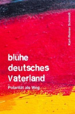 blühe deutsches Vaterland - Karl-Reiner Schmidt |