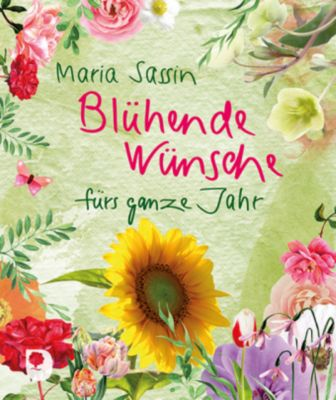 Blühende Wünsche fürs ganze Jahr - Maria Sassin |