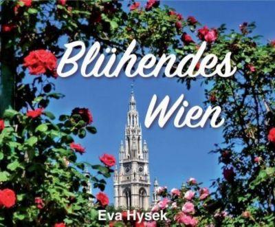Blühendes Wien - Eva Hysek |