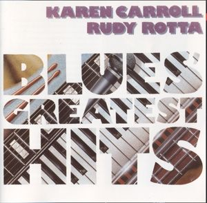 Blues Greatest Hits, Karen & Rotta,Rudy Carroll