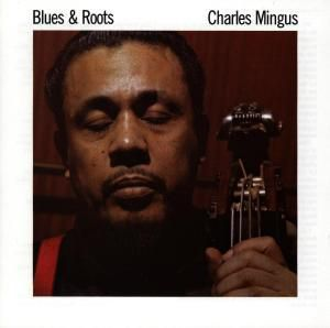 Blues & Roots, Charles Mingus
