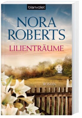 Blüten Trilogie Band 2: Lilienträume, Nora Roberts