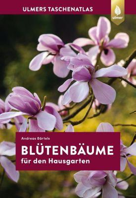 Blütenbäume für den Hausgarten - Andreas Bärtels |