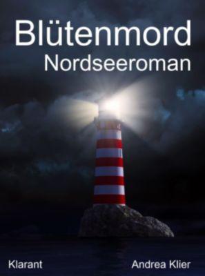 Blütenmord. Nordsee Roman, Andrea Klier